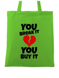 Sacosa din panza You break it , you buy it Verde mar