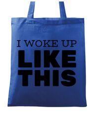 Sacosa din panza I woke up like this Albastru regal