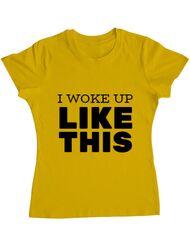 Tricou ADLER dama I woke up like this Galben