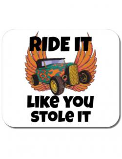 Mousepad personalizat Ride it like you stole it Alb