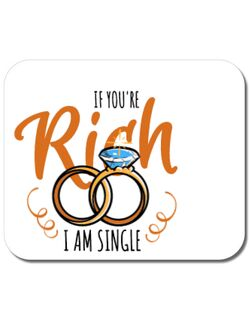 Mousepad personalizat If you are rich