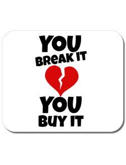 Mousepad personalizat You break it , you buy it Alb