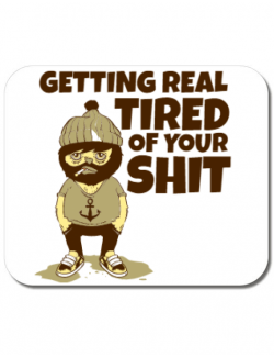 Mousepad personalizat Tired of your shit Alb