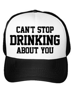 Sapca personalizata Can't stop drinking about you Alb