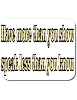 Mousepad personalizat Have more than you show, speak less than you know Alb
