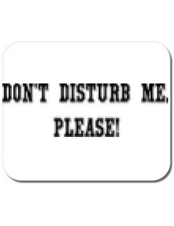 Mousepad personalizat Don\'t disturb me, please! Alb
