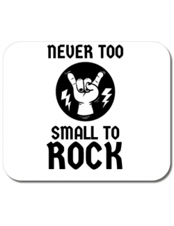 Mousepad personalizat Never too small to rock Alb