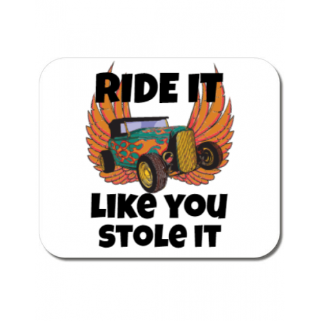 Mousepad personalizat Ride it like you stole it Alb