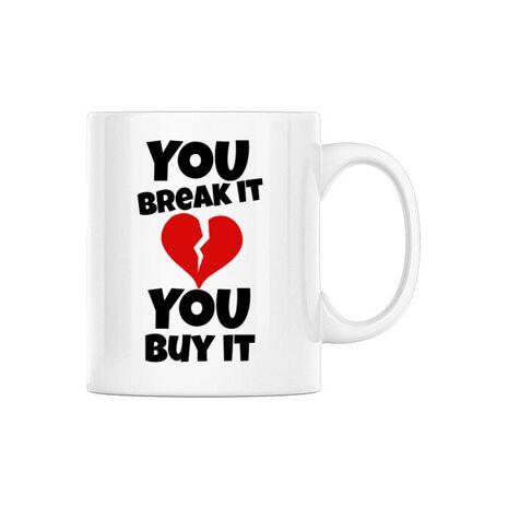 Cana personalizata You break it , you buy it Alb