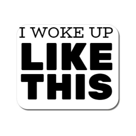 Mousepad personalizat I woke up like this Alb