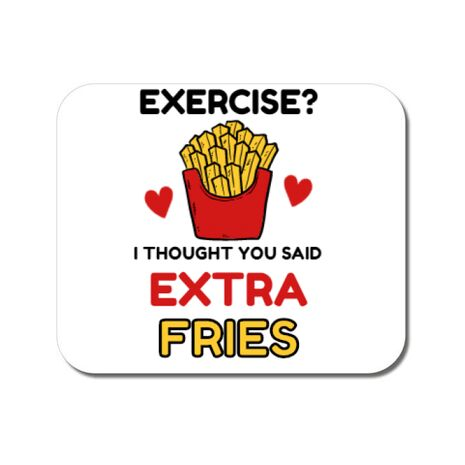 Mousepad personalizat Exercise extra fries Alb