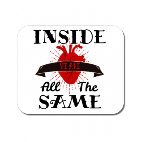 Mousepad personalizat Inside we're all the same Alb