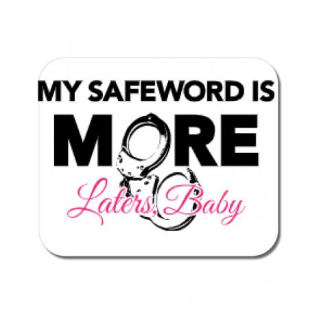 Mousepad personalizat My safeword is more Alb