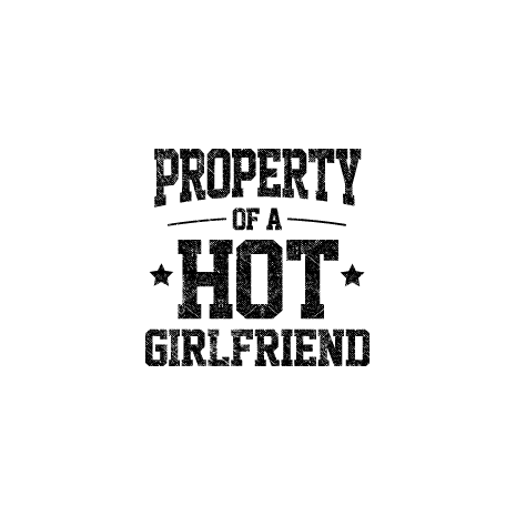 Tricou Property of a hot girlfriend